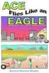 Ace Flies Like an Eagle - Barbara Beasley Murphy