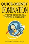 Quick-Money Domination - 2016: AFFILIATE QUICK BUCK & TEESPRING FACEBOOK - Jonathan Parker, Andre D'Angelo
