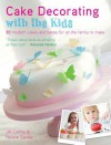 Cake Decorating with the Kids: 30 Modern Cakes and Bakes for All the Family to Make - Jill Collins, Natalie Saville, Collins