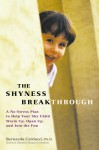 The Shyness Breakthrough: A No-Stress Plan to Help Your Shy Child Warm Up, Open Up, and Join the Fun - Bernardo J. Carducci