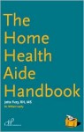 The Home Health Aide Handbook - Jetta Fuzy, William Leahy, Susan Hedman, Thaddeus Castillo