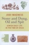 Stone and Dung, Oil and Spit: Jewish Daily Life in the Time of Jesus - Jodi Magness