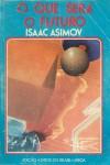 O Que Será o Futuro - Isaac Asimov, Damon Knight, Frederik Pohl, Eurico da Fonseca, William Tenn, James Blish, Martin H. Greenberg, Joseph D. Olander, Theodore Sturgeon, Alfred Bester