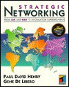 Strategic Networking: From Lan and Wan to Information Superhighways - Paul David Henry