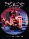 That Pretty Pretty; Or, The Rape Play (Samuel French Acting Edition) - Sheila Callaghan