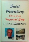 The Last Days of the Romanovs and St. Petersburg - Story of an Imperial City - John Lawrence