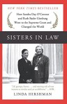 Sisters in Law: How Sandra Day O'Connor and Ruth Bader Ginsburg Went to the Supreme Court and Changed the World - Linda Hirshman