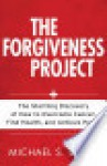 The Forgiveness Project: The Startling Discovery of How to Overcome Cancer, Find Health, and Achieve Peace - Michael Barry