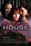 Half Were House - Mima, Celia Kyle, Darragha Foster