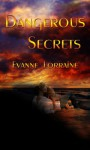 Dangerous Secrets - Evanne Lorraine