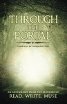 Through the Portal: An Anthology from the Authors of Read Write Muse - LaDonna Cole, D M Kilgore, Emily Grace Ogle, Natalie J Pierson, Kimberly Robertson, Annie Adams, Andrea Asay, J S Bailey, Katie Cross, Laura Custodio, Rob Holliday, S R Karfelt, Kelsey Keating