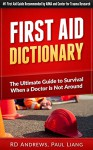 First Aid Dictionary: The Ultimate Guide to Survival when a Doctor is Not Around (The Only First Aid Resource You Will Ever Need For Responding To All ... Aid for Infants,children and Adults)) - RD Andrews, Paul Liang, First Aid, Michael Thornton