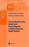 Thermodynamic Data, Models, and Phase Diagrams in Multicomponent Oxide Systems: An Assessment for Materials and Planetary Scientists Based on Calorimetric, ... (Data and Knowledge in a Changing World) - Olga Fabrichnaya, Surendra K. Saxena, Pascal Richet, Edgar F. Westrum