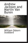 Andrew Jackson and Martin Van Buren - William Osborn Stoddard
