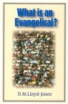 What is an Evangelical? - D. Martyn Lloyd-Jones