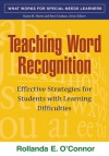 Teaching Word Recognition: Effective Strategies for Students with Learning Difficulties - Rollanda E. O'Connor