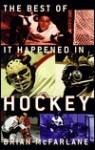 The Best of It Happened in Hockey - Brian McFarlane