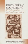 Discourses of Counselling: HIV Counselling as Social Interaction - David Silverman