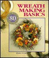 Wreath Making Basics: More Than 80 Wreath Ideas - Dawn Cusick