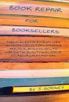 Book Repair for Booksellers: A guide for booksellers offering practical advice on book repair - Jane Godsey, Joyce Godsey