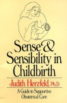 Sense and Sensibility in Childbirth: A Guide to Supportive Obstetrical Care - Judith Herzfeld