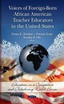Voices of Foreign-Born African American Teacher Educators in the United States - Festus E. Obiakor, Patrick Grant, Sunday O. Obi