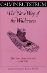 New Way Of The Wilderness: The Classic Guide to Survival in the Wild - Calvin Rutstrum