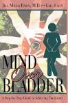 Mind Over Bladder: I Never Met a Bathroom I Didn't Like! - Jill Maura Rabin, Gail Stein