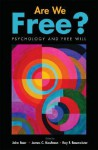 Are We Free? Psychology and Free Will - John Baer, James C. Kaufman, Roy F. Baumeister