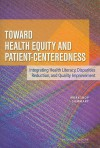 Toward Health Equity and Patient-Centeredness: Integrating Health Literacy, Disparities Reduction, and Quality Improvement: Workshop Summary - Samantha Chao, Forum on the Science of Health Care Quality Improvement and Implementation, Roundtable on Health Literacy, Institute of Medicine, Lyla Hernandez