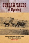 Outlaw Tales of Wyoming: True Stories of the Cowboy State's Most Infamous Crooks, Culprits, and Cutthroats - R. Michael Wilson