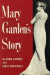Mary Garden's Story - Mary Garden, Louis Leopold Biancolli