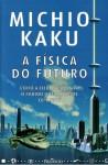 A Física do Futuro - Michio Kaku, Maria Eulina de Carvalho, João C. S. Duarte