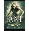 [ Jane: The Woman Who Loved Tarzan ] By Maxwell, Robin ( Author ) [ 2012 ) [ Hardcover ] - Robin Maxwell