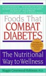 Foods That Combat Diabetes: The Nutritional Way to Wellness - Maggie Greenwood-Robinson