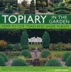 Topiary in the Garden: How to Clip, Train and Shape Plants, Shown in More Than 100 Stunning Images - Jenny Hendy