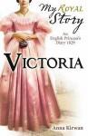 Victoria: An English Princess's Diary, 1829 - Anna Kirwan