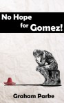 No Hope for Gomez! - Graham Parke