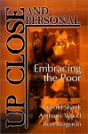 Up, Close and Personal: Embracing the Poor - Harold Shank, Anthony Wood