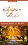 Christian Basics: Beginnings, Beliefs, and Behavior - John R.W. Stott