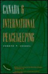 Canada and International Peacekeeping - Joseph T. Jockel