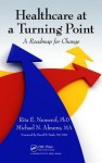Healthcare at a Turning Point: A Roadmap for Change - Rita E. Numerof, Michael Abrams