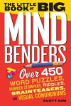 The Little Book of Big Mind Benders: Over 450 Word Puzzles, Number Stumpers, Riddles, Brainteasers, and Visual Conundrums - Scott Kim
