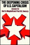The Deepening Crisis of U. S. Capitalism: Essays by Harry Magdoff and Paul M. Sweezy - Harry Magdoff, Paul M. Sweezy