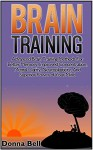 Brain Training: Advanced Brain Training Methods For Better Memory, Improved Concentration, Mental Clarity, Neuroplasticity, And Superior Power of Your ... unleashed, brain training for runners) - Donna Bell