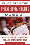 Tales from the Philadelphia Phillies Dugout: A Collection of the Greatest Phillies Stories Ever Told - Rich Westcott
