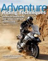 Adventure Riding Techniques: The Essential Guide to All the Skills You Need for Off-Road Adventure Riding - Robert Wicks, Greg Baker