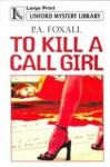 To Kill a Call Girl - P.A. Foxall