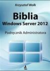 Biblia Windows Server 2012 Podręcznik Administratora papier - Krzysztof Wołk