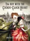 The Boy with the Cuckoo-Clock Heart by Malzieu, Mathias (2009) Hardcover - Mathias Malzieu